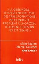 Couverture du livre « Que faire ? » de Marcel Gauchet et Alain Badiou aux éditions Folio