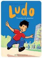 Couverture du livre « Ludo ; tranches de quartier » de Pierre Bailly et Vincent Mathy et Denis Lapiere aux éditions Ecole Des Loisirs