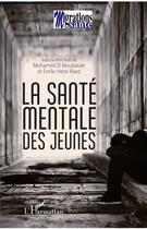 Couverture du livre « La santé mentale des jeunes » de Emile-Henri Riard et Mohamed El Moubaraki aux éditions L'harmattan