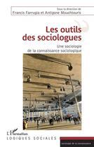 Couverture du livre « Les outils des sociologues ; une sociologie de la connaissance sociologique » de Antigone Mouchtouris et Francis Farrugia aux éditions L'harmattan