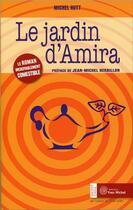 Couverture du livre « Le jardin d'Amira ; le roman incroyablement comestible » de Michel Hutt aux éditions Yves Michel