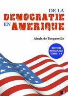 Couverture du livre « La Démocratie en Amérique - Édition intégrale » de Alexis De Tocqueville aux éditions Fv Editions