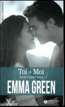 Couverture du livre « Toi + moi ; seuls contre tous » de Emma M. Green aux éditions Editions Addictives