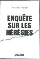 Couverture du livre « Enquête sur les hérésies » de Natalia Trouiller aux éditions Salvator