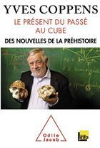 Couverture du livre « Le présent du passé au cube ; l'information préhistorique » de Yves Coppens aux éditions Odile Jacob