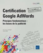 Couverture du livre « Certification google adwords ; principes fondamentaux : les bases de la publicité » de Noelle Amir et Pierre-Henri Coffinet aux éditions Eni