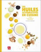 Couverture du livre « Les huiles alternatives en cuisiner » de Chloe Saada et Stephanie De Turckheim aux éditions La Plage