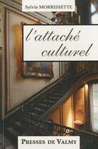 Couverture du livre « L'attaché culturel » de Sylvie Morrissette aux éditions Presses De Valmy