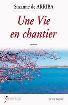 Couverture du livre « Une vie en chantier » de Suzanne De Arriba aux éditions Lucien Souny