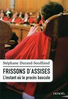 Couverture du livre « Frissons d'assises ; l'instant où le procès bascule » de Stephane Durand-Souffland aux éditions Denoel