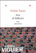 Couverture du livre « Aveu de faiblesses » de Frederic Viguier aux éditions Albin Michel