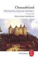Couverture du livre « Mémoires d'outre-tombe t.1 » de Francois Rene De Chateaubriand aux éditions Lgf
