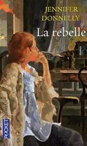 Couverture du livre « La rebelle » de Jennifer Donnelly aux éditions Pocket