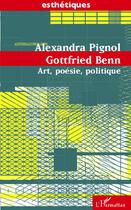 Couverture du livre « Art, poésie, politique » de Gottfried Benn et Alexandra Pignol aux éditions Editions L'harmattan