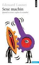 Couverture du livre « Sexe machin ; quand la science explore la sexualité » de Edouard Launet aux éditions Points