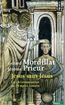 Couverture du livre « Jésus sans Jésus ; la christianisation de l'Empire romain » de Gerard Mordillat et Jerome Prieur aux éditions Points
