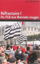 Couverture du livre « Refractaire ! du FLB aux bonnets rouges » de Jean Bothorel aux éditions Coop Breizh