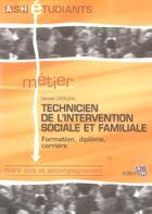 Couverture du livre « Technicien de l'intervention sociale et familiale formation, diplome, carriere - filiere aide et acc » de Denise Crouzal aux éditions Ash