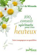 Couverture du livre « 100 conseils spirituels pour être heureux ; votre compagnon au quotidien » de Carl De Miranda aux éditions Jouvence
