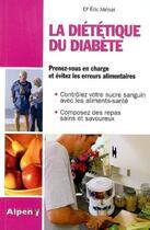 Couverture du livre « La diététique du diabète ; prenez-vous en charge et évitez les erreurs alimentaires » de Eric Menat aux éditions Alpen