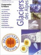 Couverture du livre « Glacier des Alpes ; comprendre la nature » de Pedro Lima et Alexandra Maraval aux éditions Sequoia
