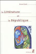 Couverture du livre « Litterature Et La Republique » de Bruno Viard aux éditions Pu De Provence