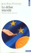 Couverture du livre « Le débat interdit ; monnaie europe pauvreté » de Jean-Paul Fitoussi aux éditions Points