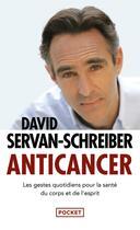 Couverture du livre « Anticancer ; les gestes quotidiens pour la santé du corps et de l'esprit » de David Servan-Schreiber aux éditions Pocket