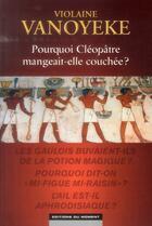 Couverture du livre « Pourquoi Cléopâtre mangeait-elle couchée ? » de Violaine Vanoyeke aux éditions Editions Du Moment