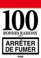 Couverture du livre « 100 bonnes raisons pour arrêter de fumer » de Philippe Boucher aux éditions Editions Asap
