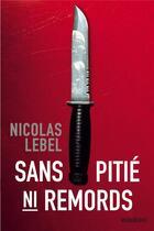 Couverture du livre « Sans pitié, ni remords » de Nicolas Lebel aux éditions Marabout