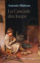 Couverture du livre « La cascade des loups » de Antonin Malroux aux éditions Libra Diffusio