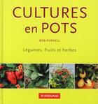 Couverture du livre « Cultures en pots ; légumes, fruits et plantes aromatiques » de Bob Purnell aux éditions Bornemann
