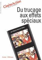 Couverture du livre « CINEMACTION T.102 ; du trucage aux effets spéciaux » de Cinemaction aux éditions Charles Corlet