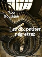 Couverture du livre « Les 10 petites négresses » de Bob Boutique aux éditions Chloe Des Lys
