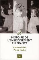 Couverture du livre « Histoire de l'enseignement en France (13e édition) » de Pierre Roche et Antoine Leon aux éditions Puf