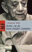 Couverture du livre « PETITE VIE DE ; Dom Helder Camara (1909-1999) » de Chantal Joly aux éditions Desclee De Brouwer