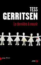 Couverture du livre « La dernière à mourir » de Tess Gerritsen aux éditions Presses De La Cite