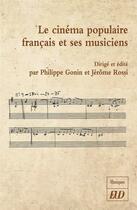 Couverture du livre « Le cinéma populaire français et ses musiciens » de Collectif et Philippe Gonin et Jerome Rossi aux éditions Pu De Dijon