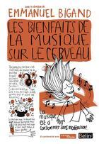Couverture du livre « Les bienfaits de la musique sur le cerveau » de Emmanuel Bigand aux éditions Belin