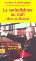 Couverture du livre « Le catholicisme au défi des cultures » de Paul Poupard aux éditions Editions De Paris