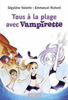 Couverture du livre « Tous a la plage avec Vampirette ! » de Emmanuel Ristord et Segolene Valente aux éditions Bayard Jeunesse