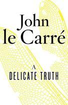 Couverture du livre « A Delicate Truth » de John Le Carre aux éditions Viking Adult