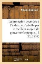 Couverture du livre « La museliere : fragments sur cette question : la protection accordee a l'industrie n'est-elle pas - » de Chatelain Nicolas aux éditions Hachette Bnf