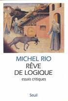 Couverture du livre « Rêve de logique ; essais critiques » de Michel Rio aux éditions Seuil
