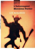 Couverture du livre « L'extravagant monsieur Parker » de Luc Baranger aux éditions La Manufacture De Livres