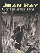 Couverture du livre « La cité de l'indicible peur » de Jean Ray aux éditions Alma Editeur