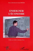 Couverture du livre « Enseigner l'economie » de Arnaud Diemer aux éditions L'harmattan