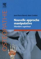 Couverture du livre « Nouvelle approche manipulative t.1 ; membre supérieur » de Jean-Pierre Barral et Alain Croibier aux éditions Elsevier-masson