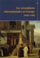 Couverture du livre « Les circulations internationales en Europe de 1680 à 1780 » de Collectif aux éditions Pu De Paris-sorbonne